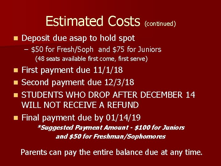 Estimated Costs (continued) n Deposit due asap to hold spot – $50 for Fresh/Soph