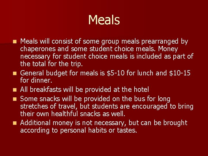 Meals n n n Meals will consist of some group meals prearranged by chaperones