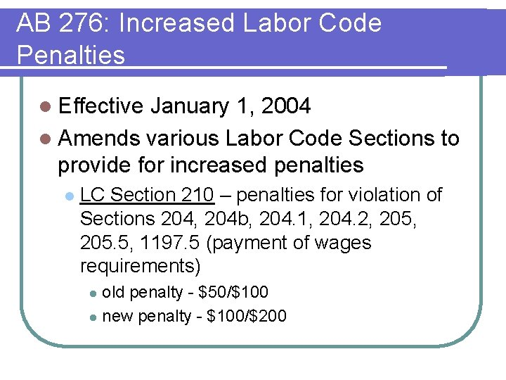 AB 276: Increased Labor Code Penalties l Effective January 1, 2004 l Amends various