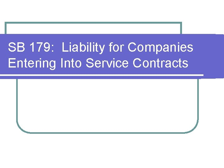 SB 179: Liability for Companies Entering Into Service Contracts