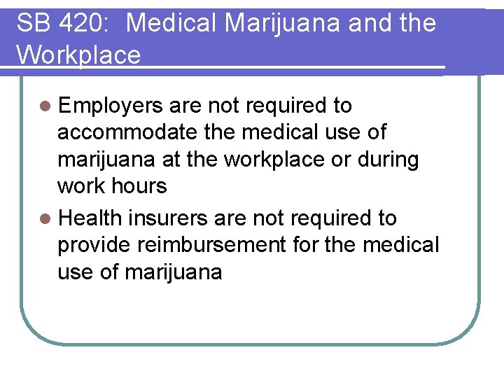 SB 420: Medical Marijuana and the Workplace l Employers are not required to accommodate