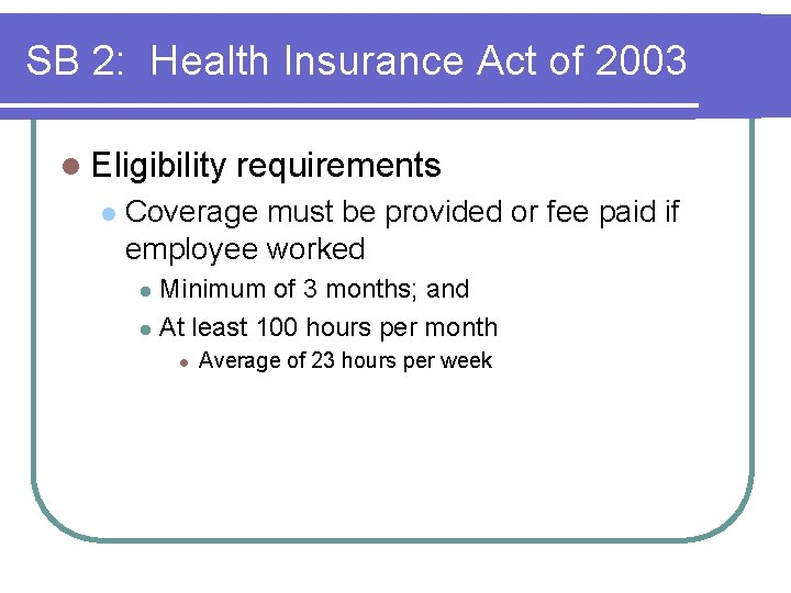 SB 2: Health Insurance Act of 2003 l Eligibility l requirements Coverage must be