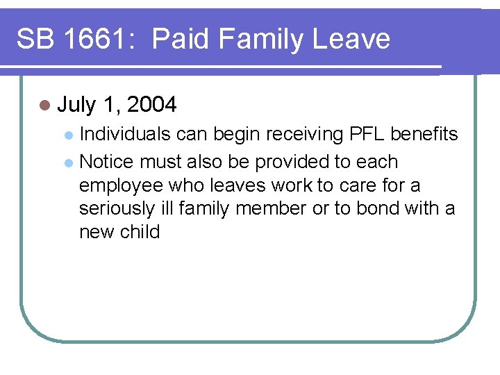 SB 1661: Paid Family Leave l July 1, 2004 Individuals can begin receiving PFL
