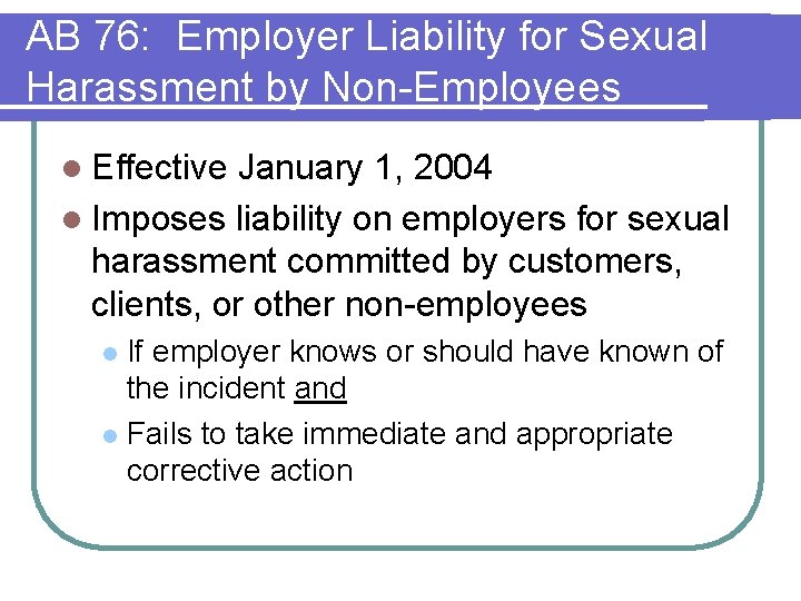 AB 76: Employer Liability for Sexual Harassment by Non-Employees l Effective January 1, 2004