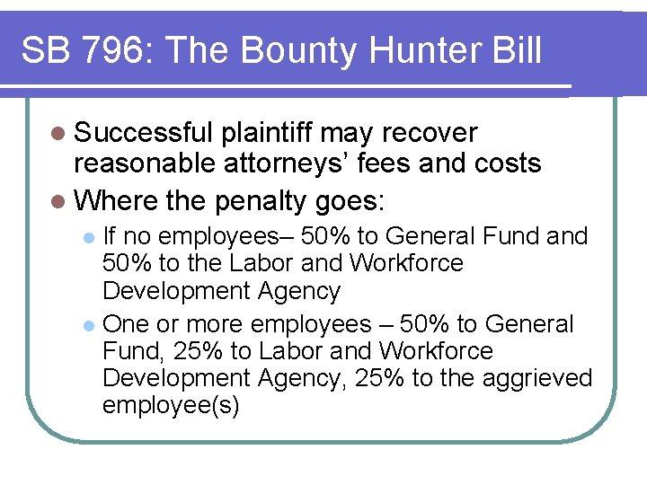 SB 796: The Bounty Hunter Bill l Successful plaintiff may recover reasonable attorneys' fees