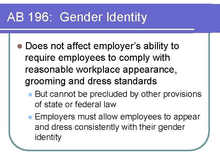 AB 196: Gender Identity l Does not affect employer's ability to require employees to