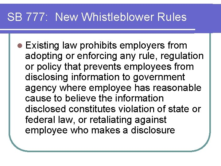 SB 777: New Whistleblower Rules l Existing law prohibits employers from adopting or enforcing