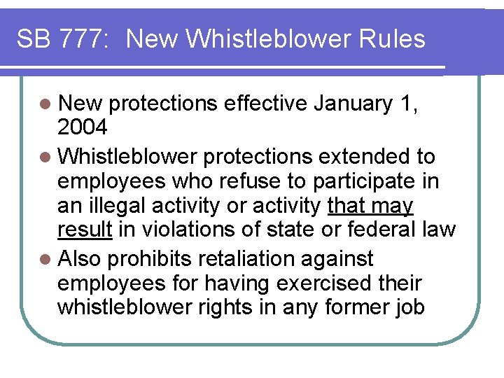 SB 777: New Whistleblower Rules l New protections effective January 1, 2004 l Whistleblower