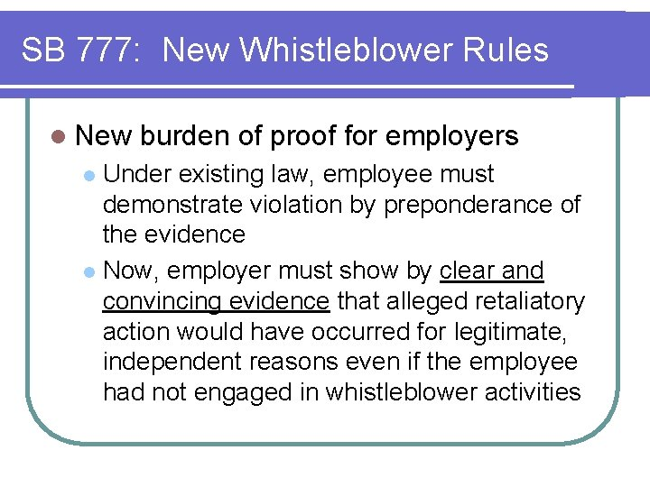 SB 777: New Whistleblower Rules l New burden of proof for employers Under existing