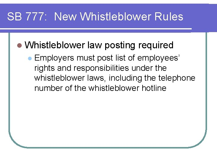 SB 777: New Whistleblower Rules l Whistleblower l law posting required Employers must post