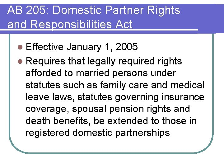 AB 205: Domestic Partner Rights and Responsibilities Act l Effective January 1, 2005 l