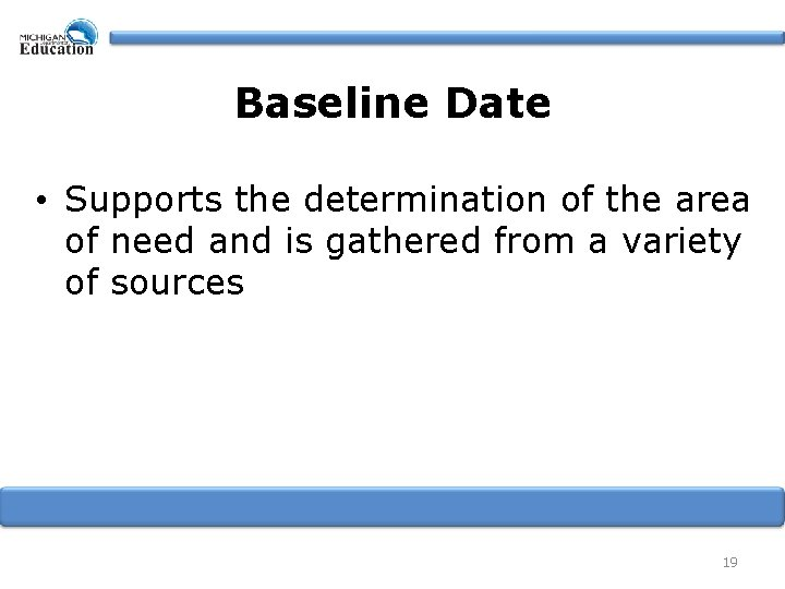 Baseline Date • Supports the determination of the area of need and is gathered