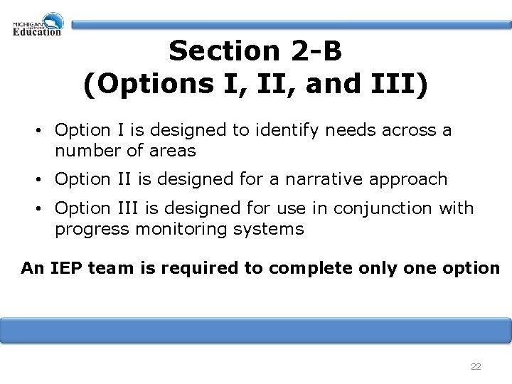 Section 2 -B (Options I, II, and III) • Option I is designed to