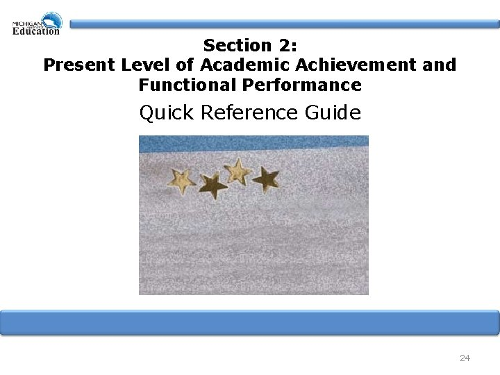 Section 2: Present Level of Academic Achievement and Functional Performance Quick Reference Guide 24