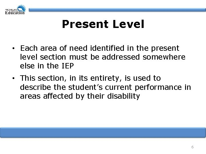Present Level • Each area of need identified in the present level section must