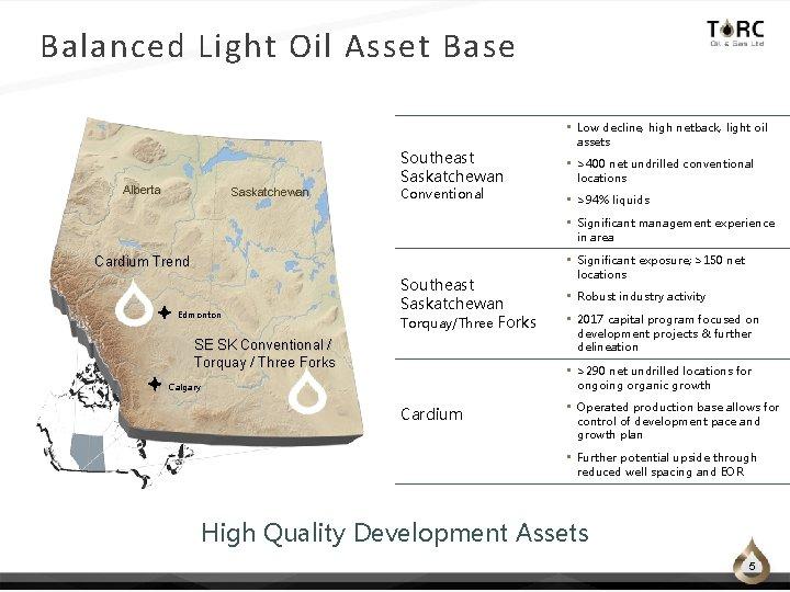 Balanced Light Oil Asset Base Alberta Saskatchewan Southeast Saskatchewan Conventional • Low decline, high