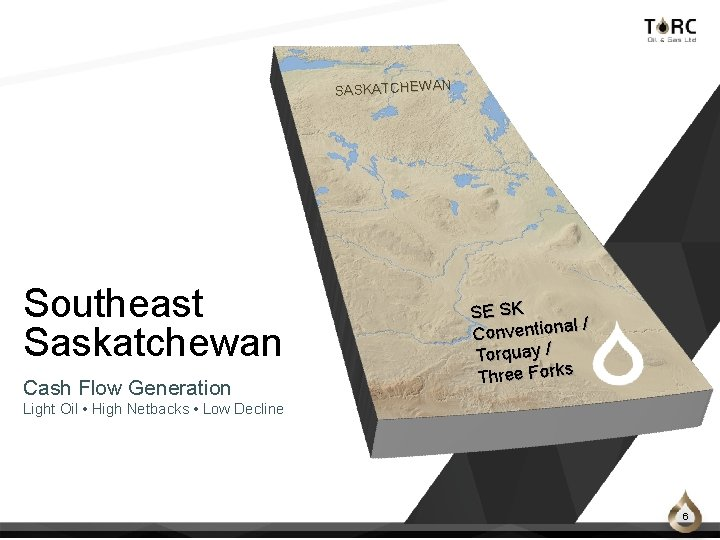 SASKATCHEWAN Southeast Saskatchewan Cash Flow Generation SE SK l/ Conventiona Torquay / Three Forks