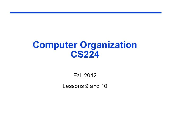 Computer Organization CS 224 Fall 2012 Lessons 9 and 10