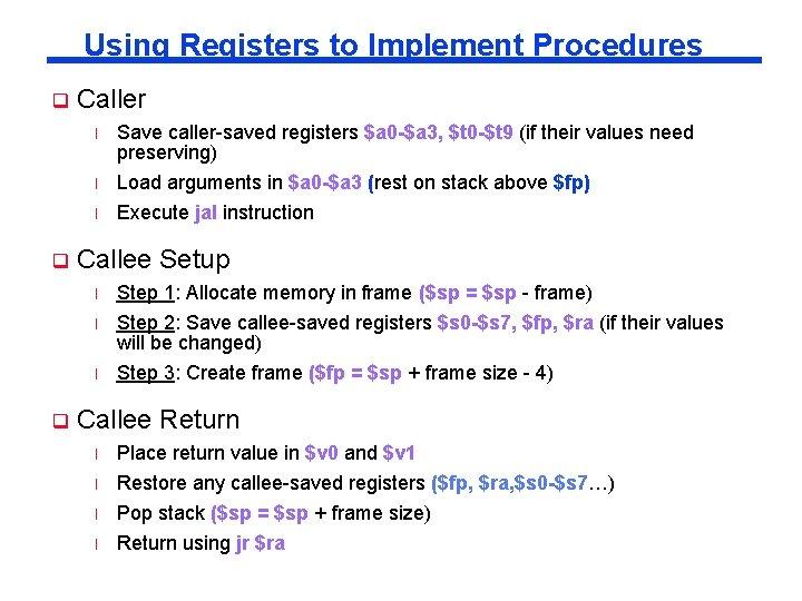 Using Registers to Implement Procedures q Caller l l l q Callee Setup l