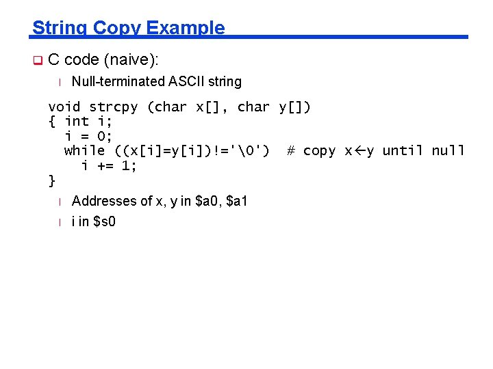 String Copy Example q C code (naive): l Null-terminated ASCII string void strcpy (char