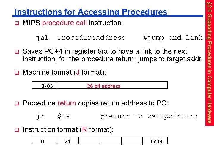 q MIPS procedure call instruction: jal Procedure. Address #jump and link q Saves PC+4
