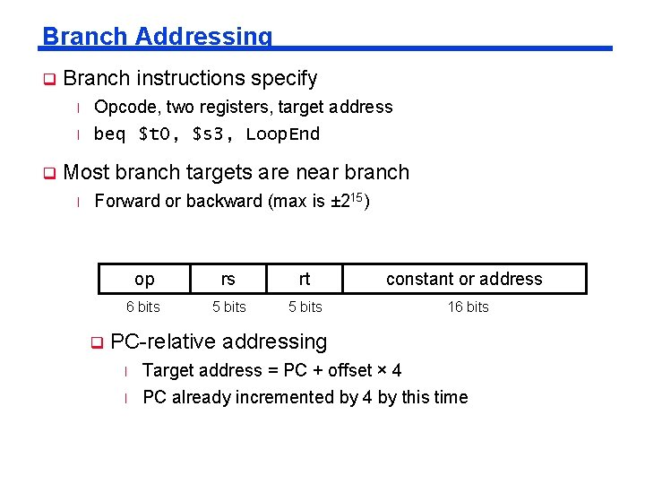 Branch Addressing q Branch instructions specify l l q Opcode, two registers, target address