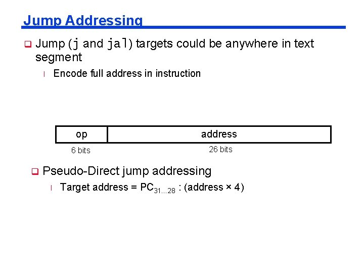 Jump Addressing q Jump (j and jal) targets could be anywhere in text segment
