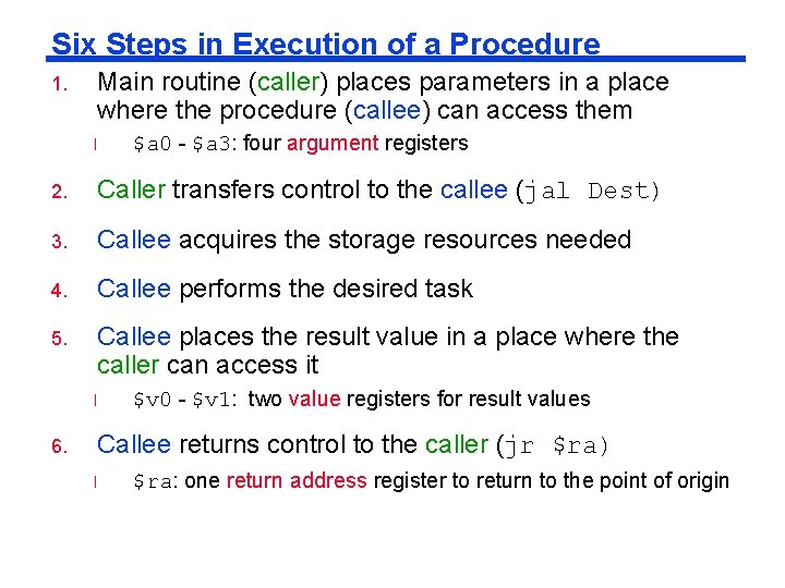 Six Steps in Execution of a Procedure 1. Main routine (caller) places parameters in