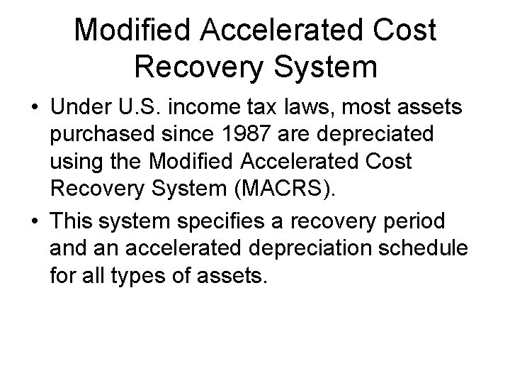 Modified Accelerated Cost Recovery System • Under U. S. income tax laws, most assets