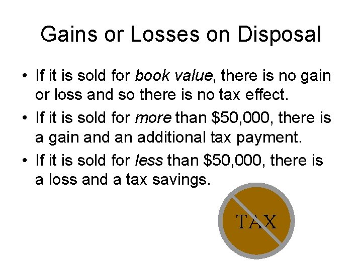 Gains or Losses on Disposal • If it is sold for book value, there
