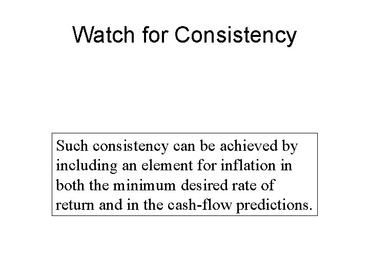 Watch for Consistency Such consistency can be achieved by including an element for inflation