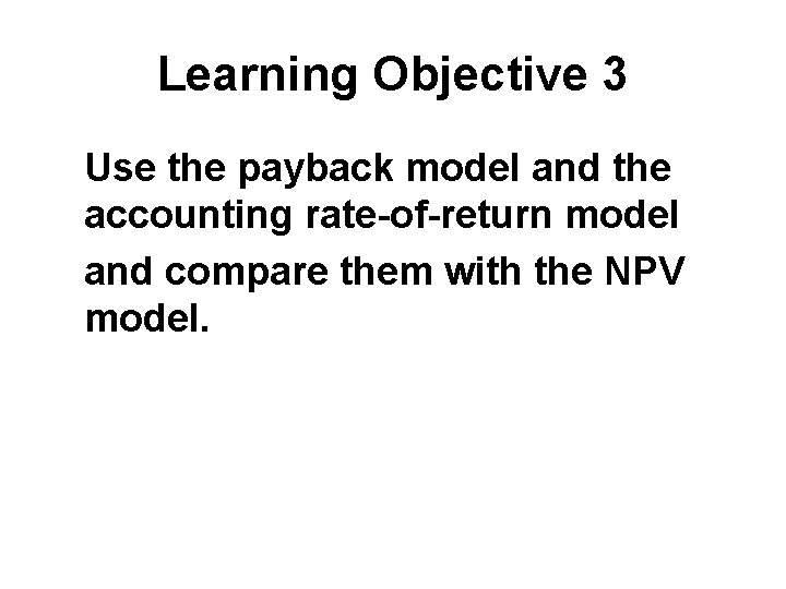 Learning Objective 3 Use the payback model and the accounting rate-of-return model and compare