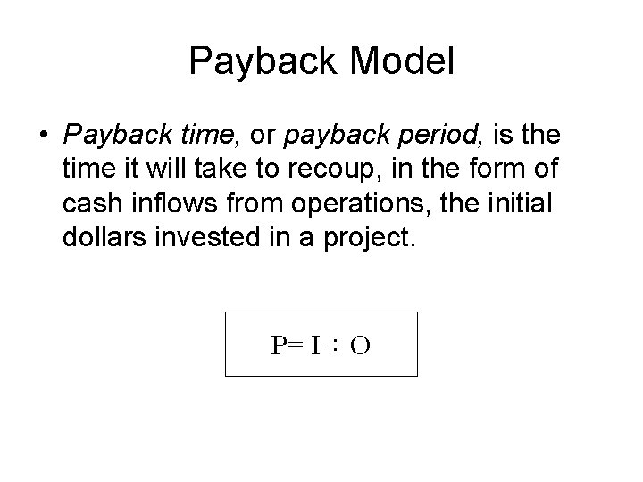 Payback Model • Payback time, or payback period, is the time it will take