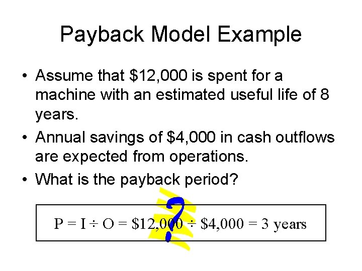 Payback Model Example • Assume that $12, 000 is spent for a machine with