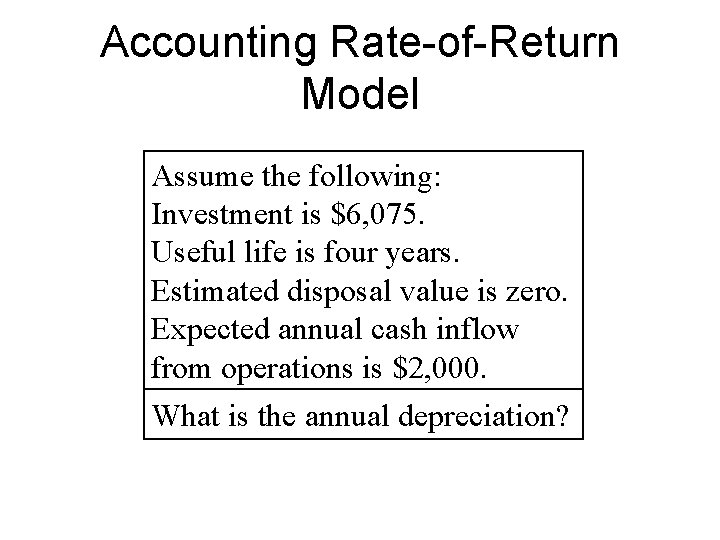 Accounting Rate-of-Return Model Assume the following: Investment is $6, 075. Useful life is four