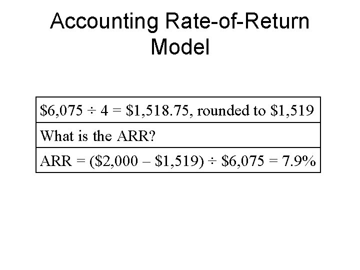 Accounting Rate-of-Return Model $6, 075 ÷ 4 = $1, 518. 75, rounded to $1,