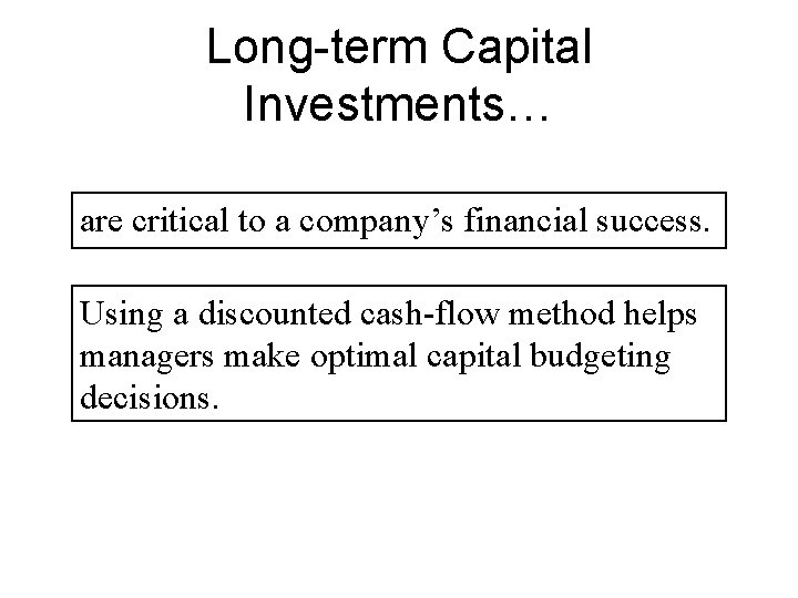 Long-term Capital Investments… are critical to a company's financial success. Using a discounted cash-flow