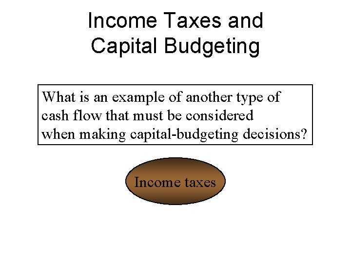Income Taxes and Capital Budgeting What is an example of another type of cash