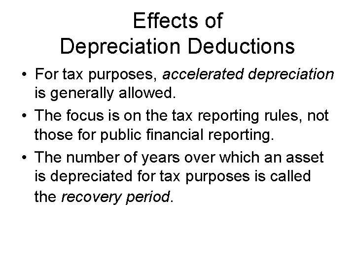 Effects of Depreciation Deductions • For tax purposes, accelerated depreciation is generally allowed. •
