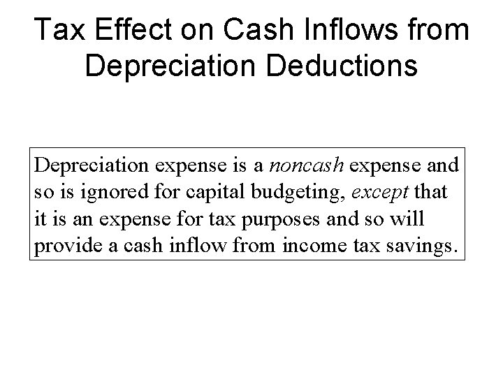 Tax Effect on Cash Inflows from Depreciation Deductions Depreciation expense is a noncash expense
