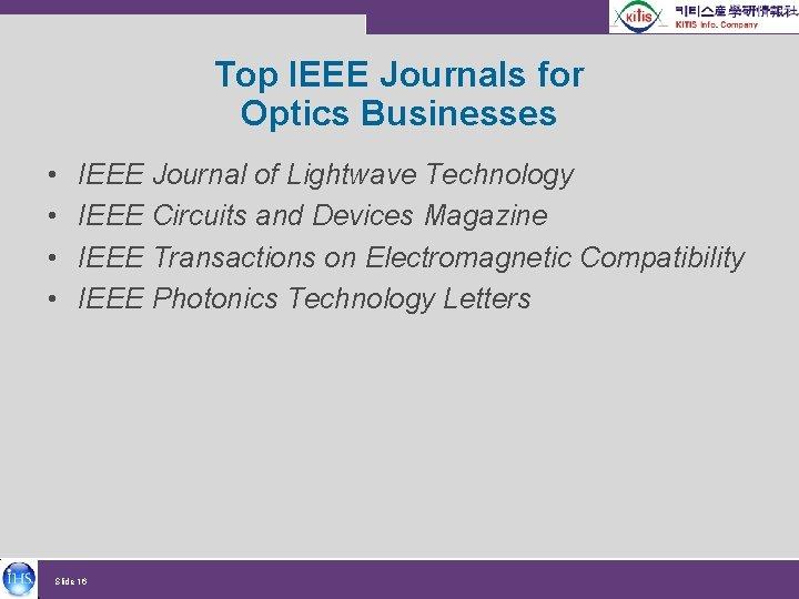 Top IEEE Journals for Optics Businesses • • IEEE Journal of Lightwave Technology IEEE
