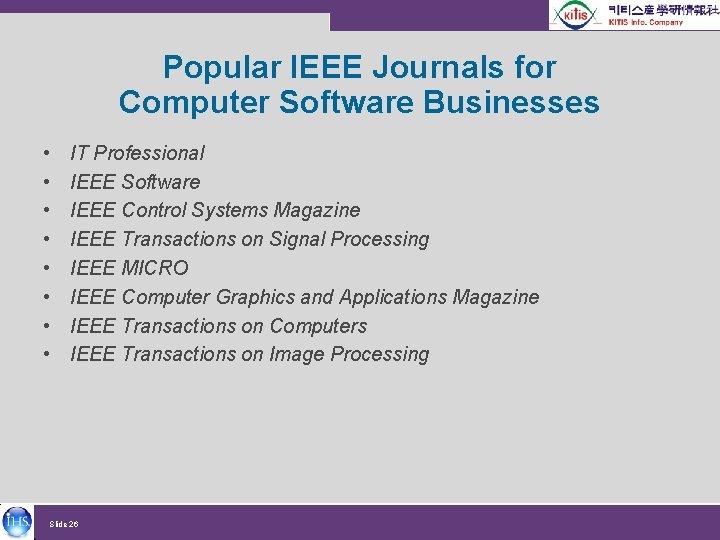 Popular IEEE Journals for Computer Software Businesses • • IT Professional IEEE Software IEEE