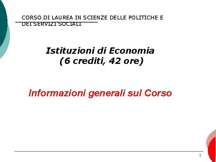 CORSO DI LAUREA IN SCIENZE DELLE POLITICHE E DEI SERVIZI SOCIALI Istituzioni di Economia