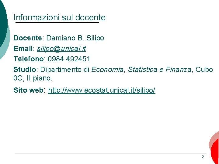 Informazioni sul docente Docente: Damiano B. Silipo Email: silipo@unical. it Telefono: 0984 492451 Studio: