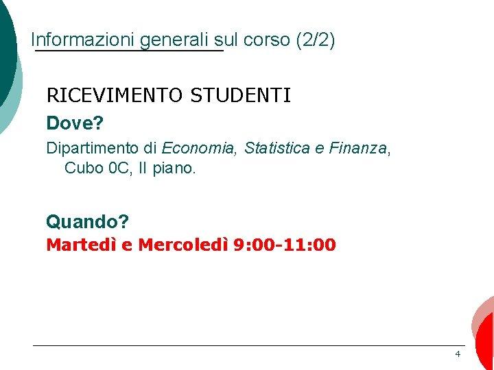 Informazioni generali sul corso (2/2) RICEVIMENTO STUDENTI Dove? Dipartimento di Economia, Statistica e Finanza,