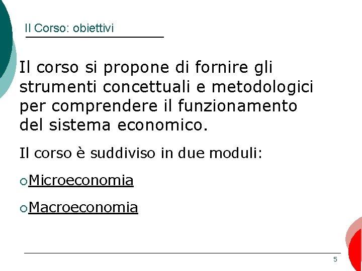 Il Corso: obiettivi Il corso si propone di fornire gli strumenti concettuali e metodologici