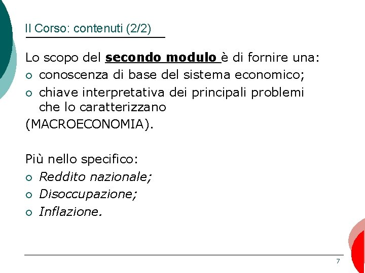 Il Corso: contenuti (2/2) Lo scopo del secondo modulo è di fornire una: ¡