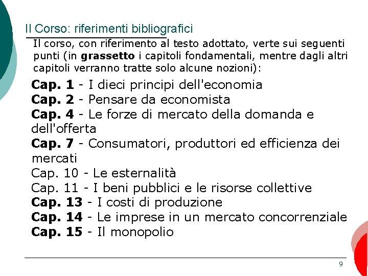 Il Corso: riferimenti bibliografici Il corso, con riferimento al testo adottato, verte sui seguenti