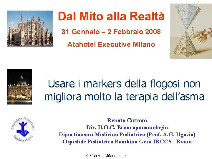 Dal Mito alla Realtà 31 Gennaio – 2 Febbraio 2008 Atahotel Executive Milano Usare