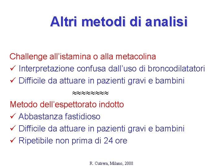 Altri metodi di analisi Challenge all'istamina o alla metacolina ü Interpretazione confusa dall'uso di